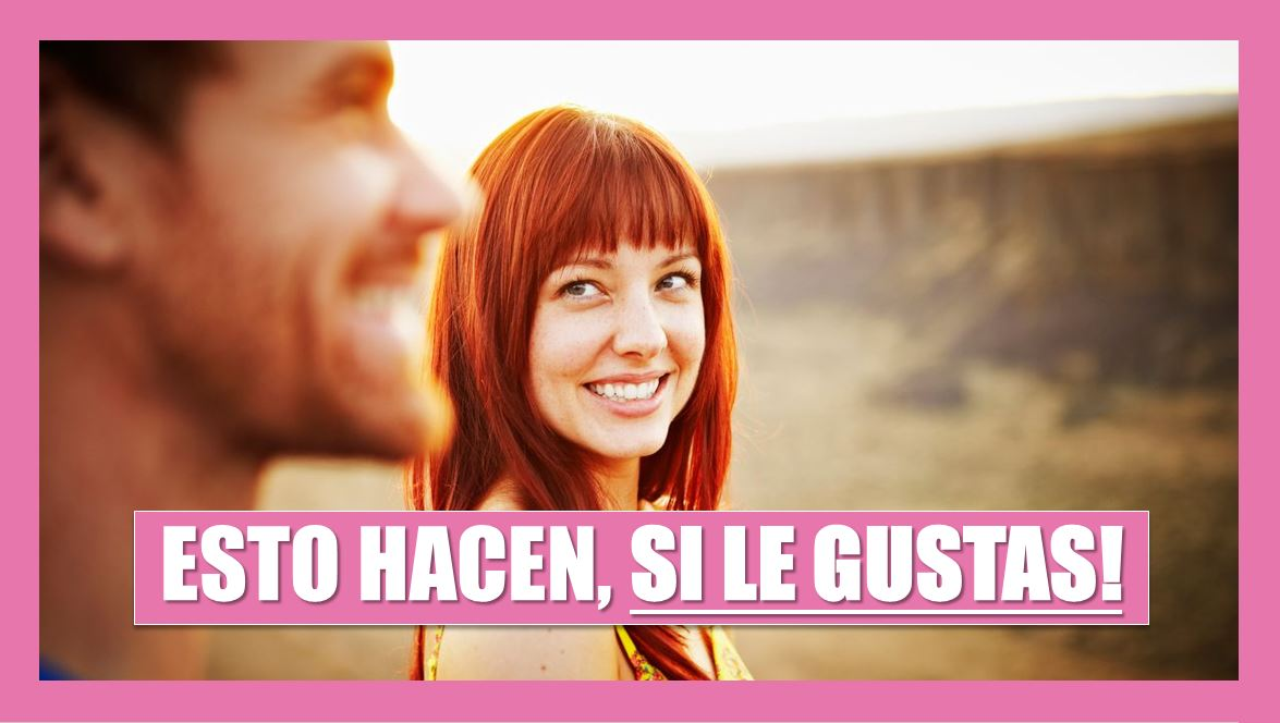36 Cosas Que Hacen Los Hombres Cuando Les Gusta Una Chica